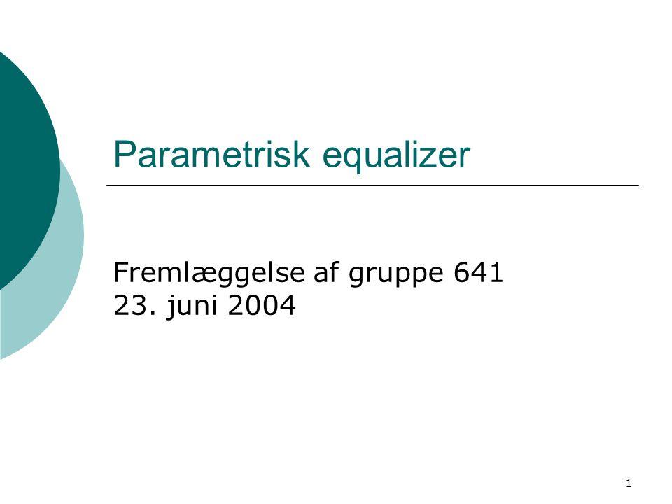 1 Parametrisk equalizer Fremlæggelse af gruppe 641 23. juni 2004