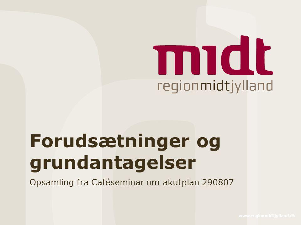 www.regionmidtjylland.dk Forudsætninger og grundantagelser Opsamling fra Caféseminar om akutplan 290807