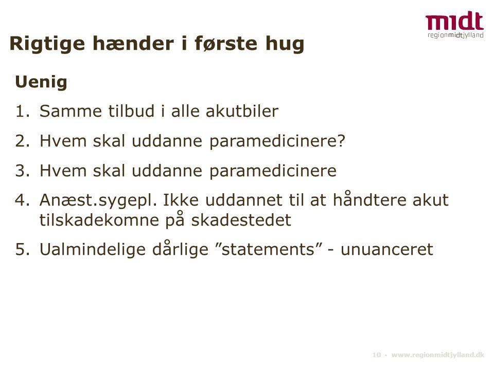 10 ▪ www.regionmidtjylland.dk Rigtige hænder i første hug Uenig 1.Samme tilbud i alle akutbiler 2.Hvem skal uddanne paramedicinere.