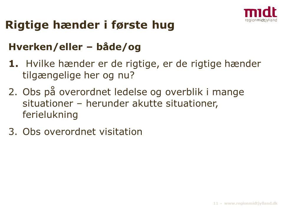 11 ▪ www.regionmidtjylland.dk Rigtige hænder i første hug Hverken/eller – både/og 1.