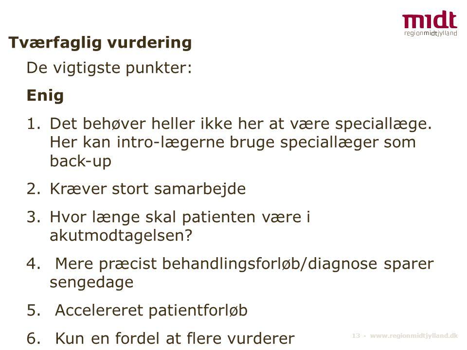 13 ▪ www.regionmidtjylland.dk Tværfaglig vurdering De vigtigste punkter: Enig 1.Det behøver heller ikke her at være speciallæge.