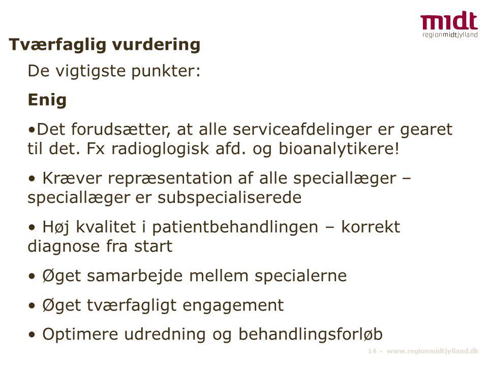 14 ▪ www.regionmidtjylland.dk Tværfaglig vurdering De vigtigste punkter: Enig Det forudsætter, at alle serviceafdelinger er gearet til det.