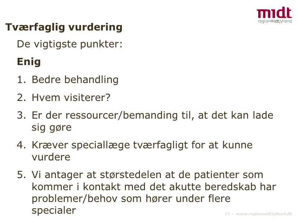 15 ▪ www.regionmidtjylland.dk Tværfaglig vurdering De vigtigste punkter: Enig 1.Bedre behandling 2.Hvem visiterer.