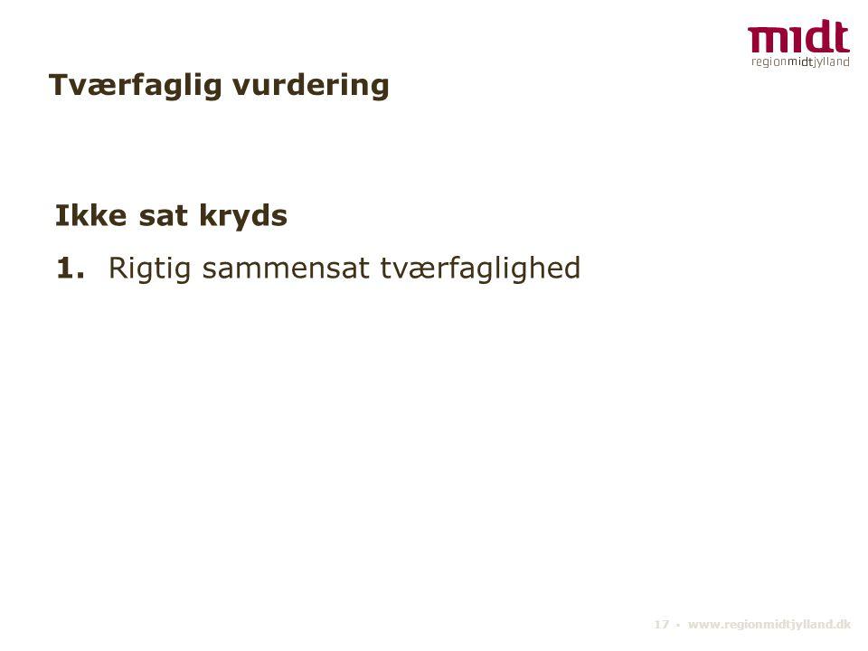 17 ▪ www.regionmidtjylland.dk Tværfaglig vurdering Ikke sat kryds 1. Rigtig sammensat tværfaglighed