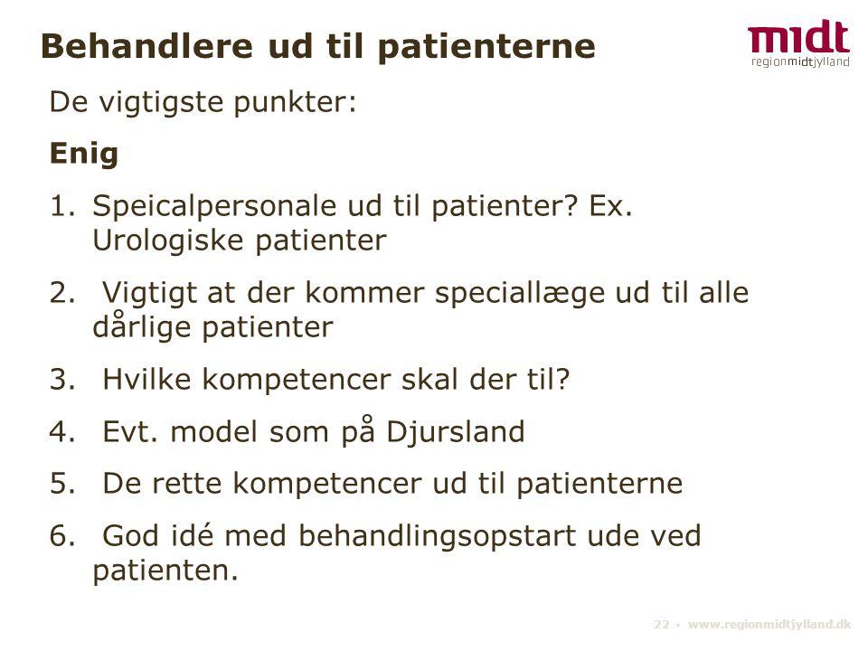 22 ▪ www.regionmidtjylland.dk Behandlere ud til patienterne De vigtigste punkter: Enig 1.Speicalpersonale ud til patienter.