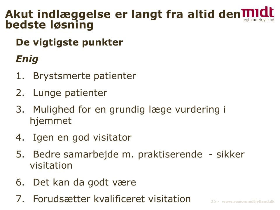 25 ▪ www.regionmidtjylland.dk Akut indlæggelse er langt fra altid den bedste løsning De vigtigste punkter Enig 1.