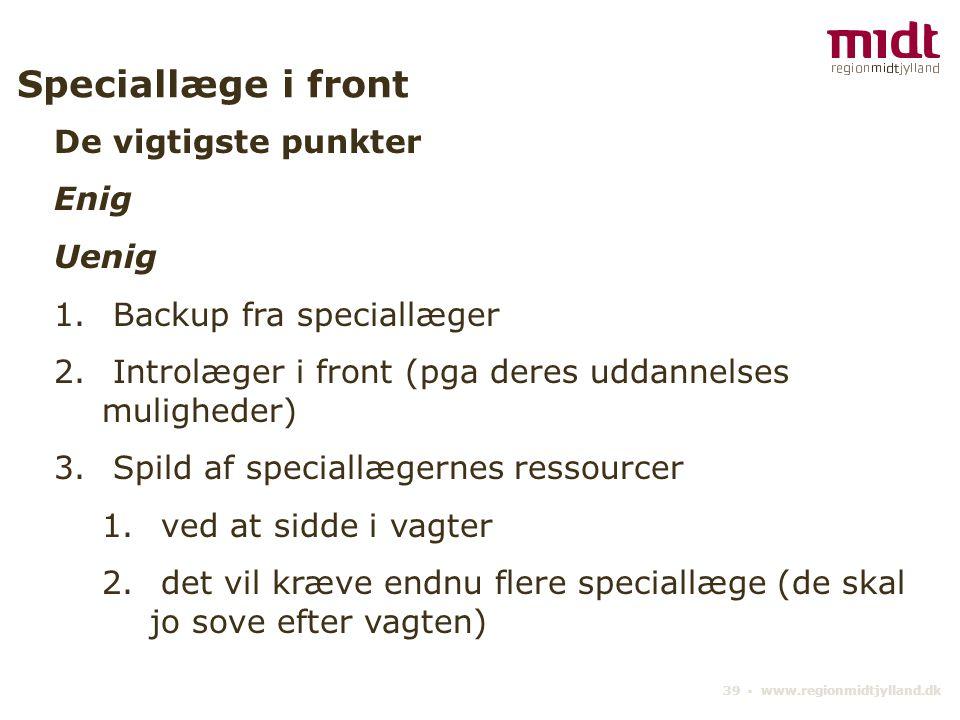 39 ▪ www.regionmidtjylland.dk Speciallæge i front De vigtigste punkter Enig Uenig 1.