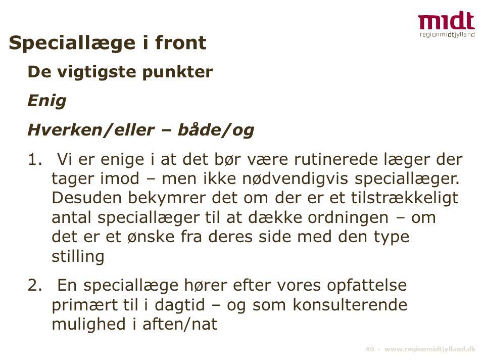 40 ▪ www.regionmidtjylland.dk Speciallæge i front De vigtigste punkter Enig Hverken/eller – både/og 1.