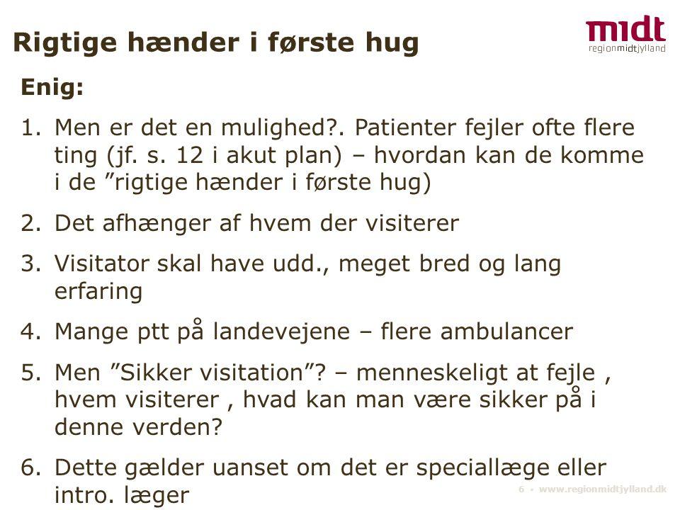 6 ▪ www.regionmidtjylland.dk Rigtige hænder i første hug Enig: 1.Men er det en mulighed .