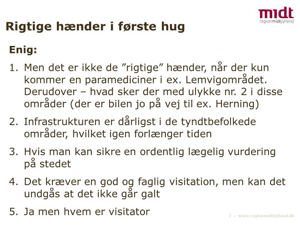 7 ▪ www.regionmidtjylland.dk Rigtige hænder i første hug Enig: 1.Men det er ikke de rigtige hænder, når der kun kommer en paramediciner i ex.