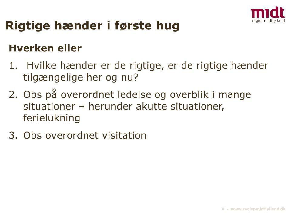 9 ▪ www.regionmidtjylland.dk Rigtige hænder i første hug Hverken eller 1.