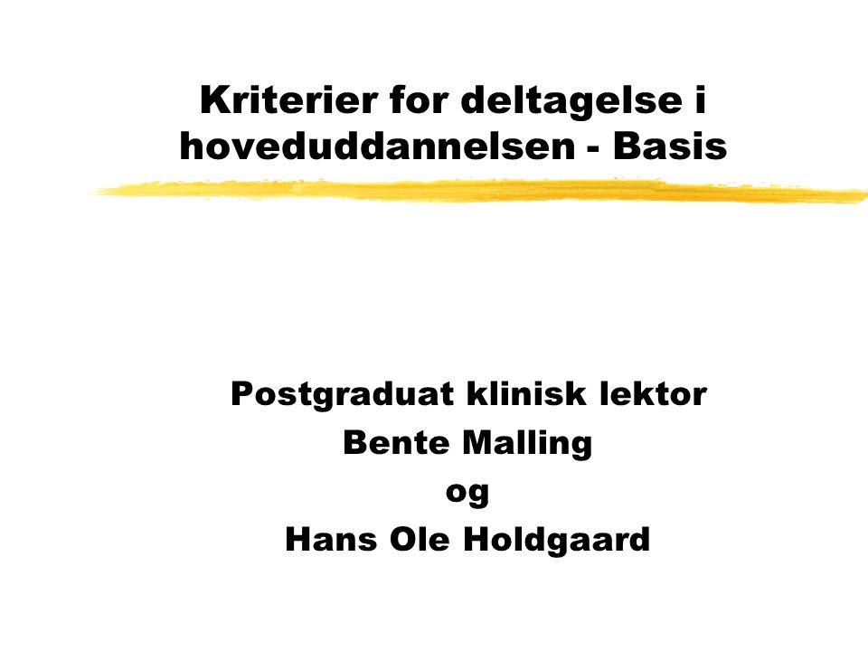 Kriterier for deltagelse i hoveduddannelsen - Basis Postgraduat klinisk lektor Bente Malling og Hans Ole Holdgaard