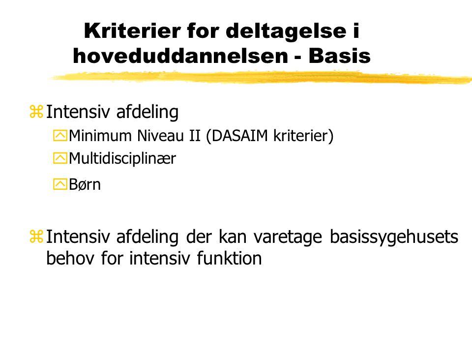 Kriterier for deltagelse i hoveduddannelsen - Basis zIntensiv afdeling yMinimum Niveau II (DASAIM kriterier) yMultidisciplinær yBørn zIntensiv afdeling der kan varetage basissygehusets behov for intensiv funktion