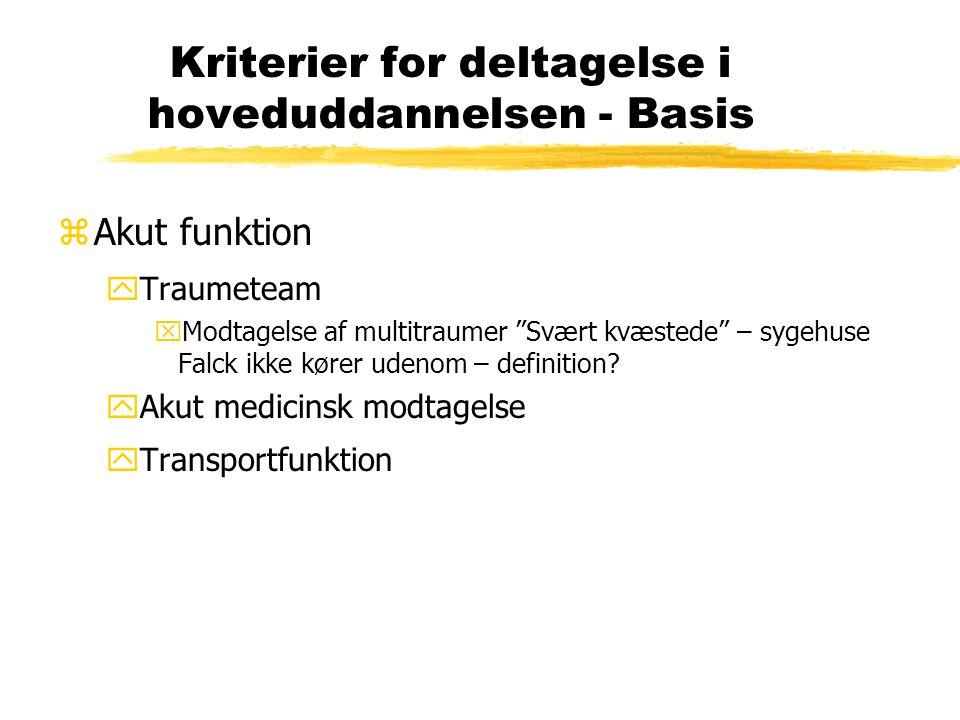 Kriterier for deltagelse i hoveduddannelsen - Basis zAkut funktion yTraumeteam xModtagelse af multitraumer Svært kvæstede – sygehuse Falck ikke kører udenom – definition.