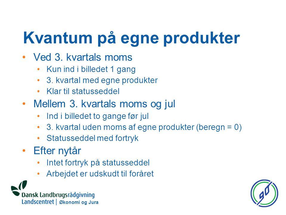 Økonomi og Jura Kvantum på egne produkter Ved 3. kvartals moms Kun ind i billedet 1 gang 3.