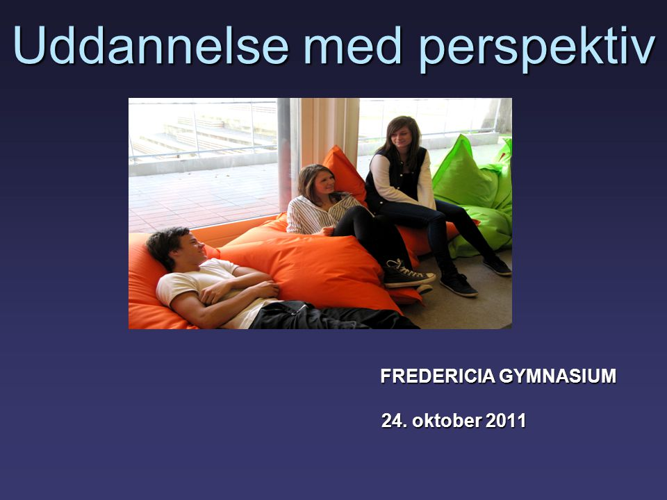 Uddannelse med perspektiv FREDERICIA GYMNASIUM FREDERICIA GYMNASIUM 24.