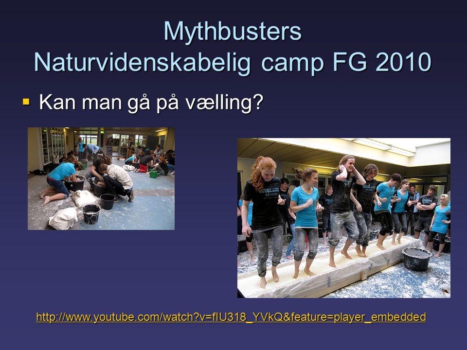 Mythbusters Naturvidenskabelig camp FG 2010  Kan man gå på vælling.
