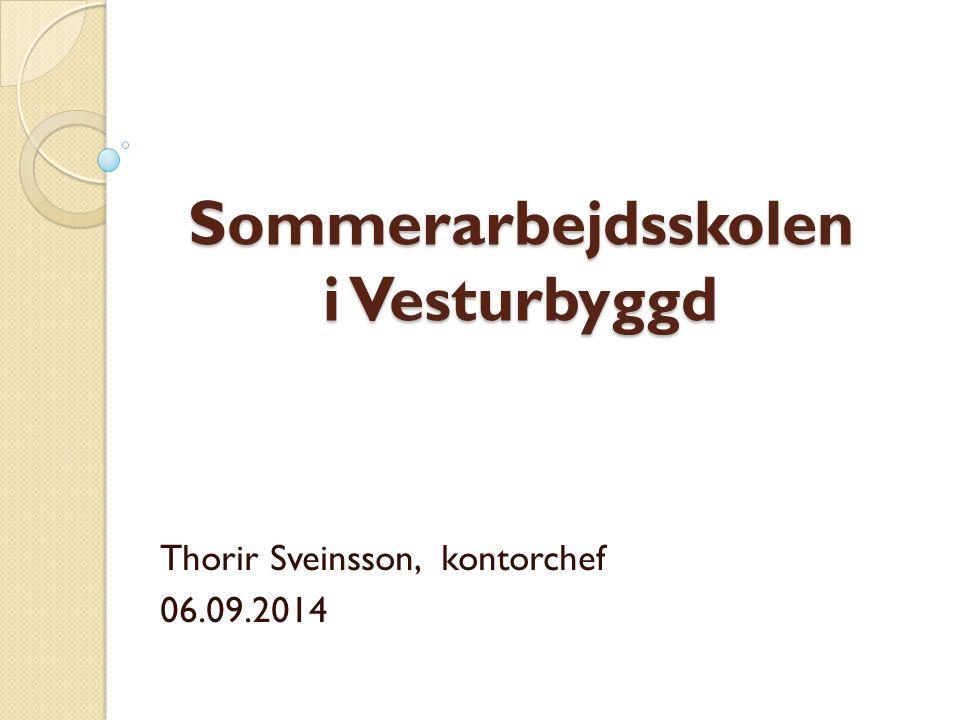 Sommerarbejdsskolen i Vesturbyggd Thorir Sveinsson, kontorchef 06.09.2014