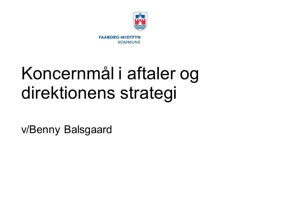 Koncernmål i aftaler og direktionens strategi v/Benny Balsgaard