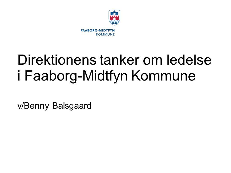 Direktionens tanker om ledelse i Faaborg-Midtfyn Kommune v/Benny Balsgaard