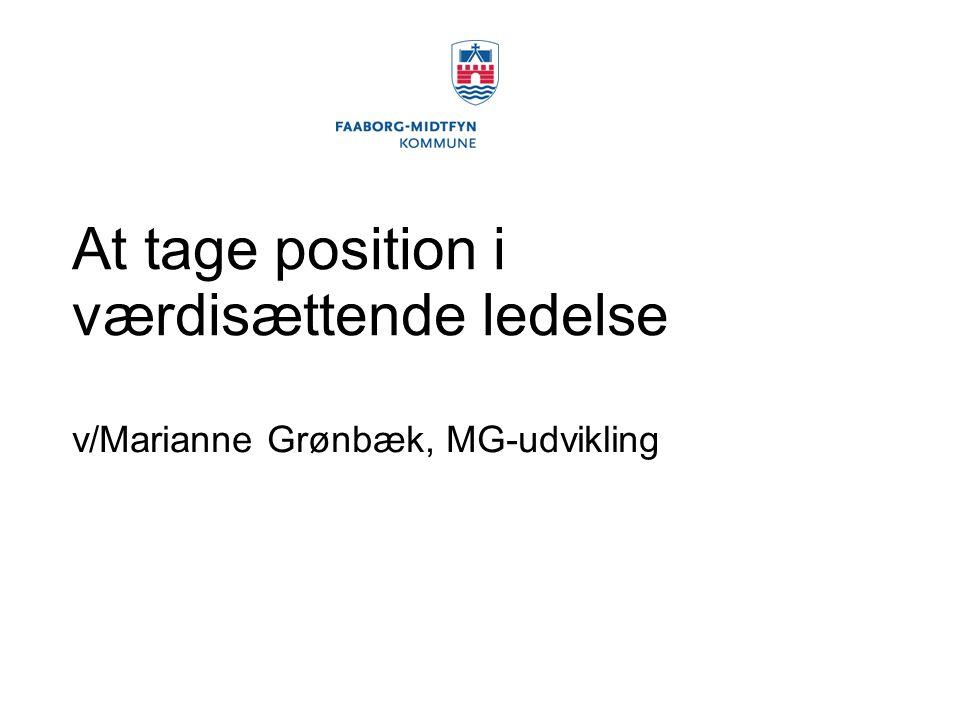 At tage position i værdisættende ledelse v/Marianne Grønbæk, MG-udvikling