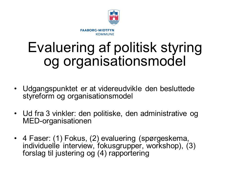Evaluering af politisk styring og organisationsmodel Udgangspunktet er at videreudvikle den besluttede styreform og organisationsmodel Ud fra 3 vinkler: den politiske, den administrative og MED-organisationen 4 Faser: (1) Fokus, (2) evaluering (spørgeskema, individuelle interview, fokusgrupper, workshop), (3) forslag til justering og (4) rapportering