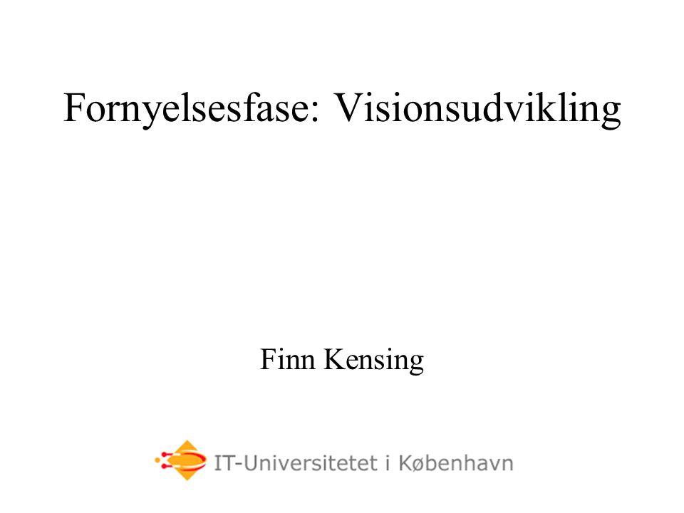 Fornyelsesfase: Visionsudvikling Finn Kensing