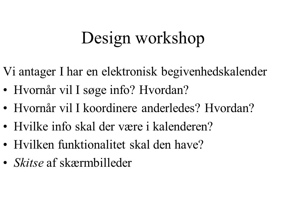 Design workshop Vi antager I har en elektronisk begivenhedskalender Hvornår vil I søge info.