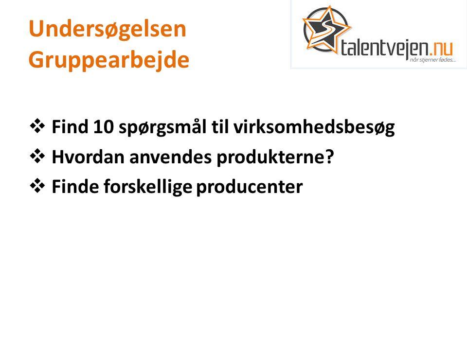 Undersøgelsen Gruppearbejde  Find 10 spørgsmål til virksomhedsbesøg  Hvordan anvendes produkterne.