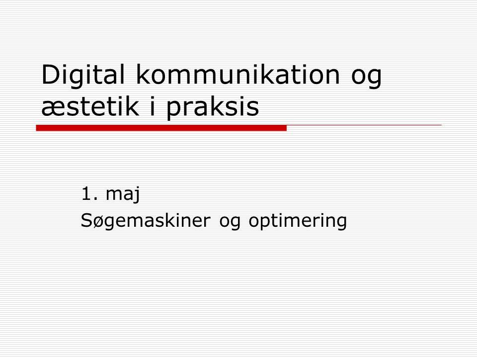 Digital kommunikation og æstetik i praksis 1. maj Søgemaskiner og optimering