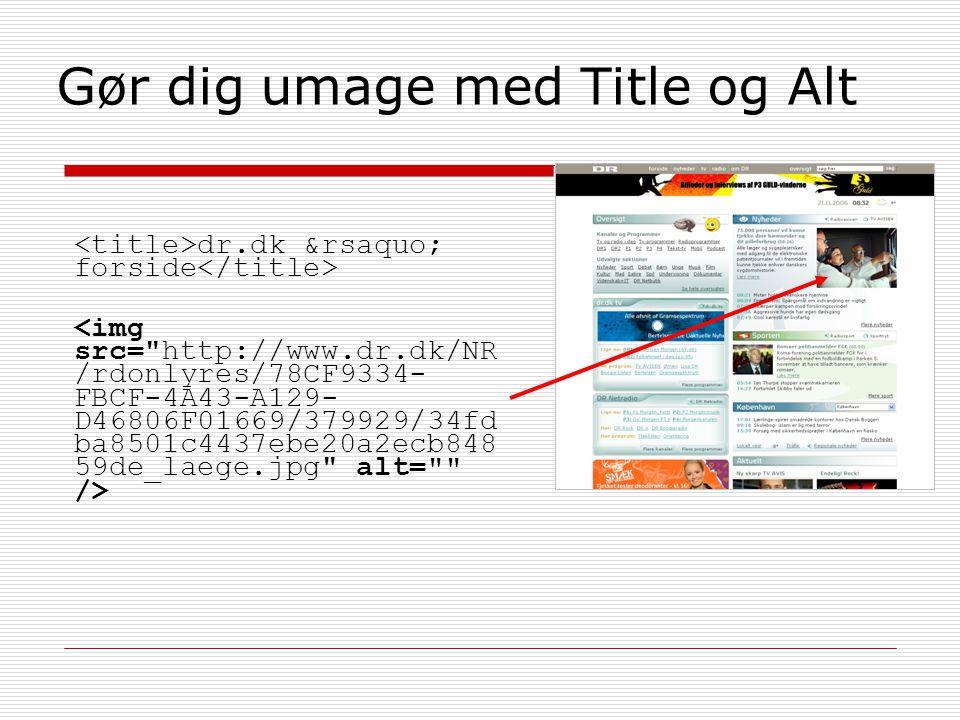 Gør dig umage med Title og Alt dr.dk › forside