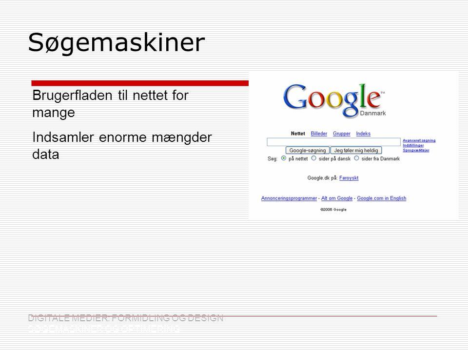 Søgemaskiner DIGITALE MEDIER: FORMIDLING OG DESIGN SØGEMASKINER OG OPTIMERING Brugerfladen til nettet for mange Indsamler enorme mængder data