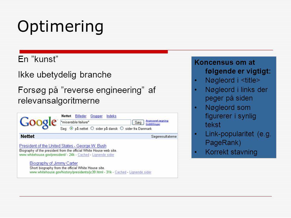 Optimering En kunst Ikke ubetydelig branche Forsøg på reverse engineering af relevansalgoritmerne Koncensus om at følgende er vigtigt: Nøgleord i Nøgleord i links der peger på siden Nøgleord som figurerer i synlig tekst Link-popularitet (e.g.