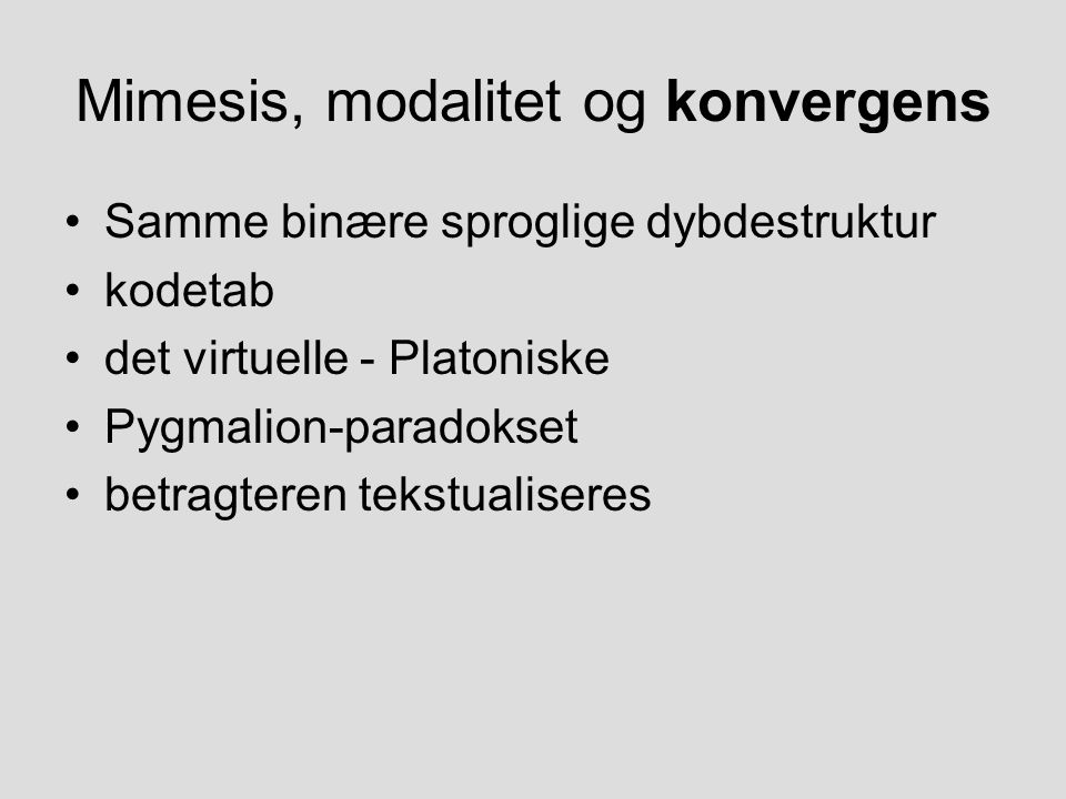 Mimesis, modalitet og konvergens Samme binære sproglige dybdestruktur kodetab det virtuelle - Platoniske Pygmalion-paradokset betragteren tekstualiseres