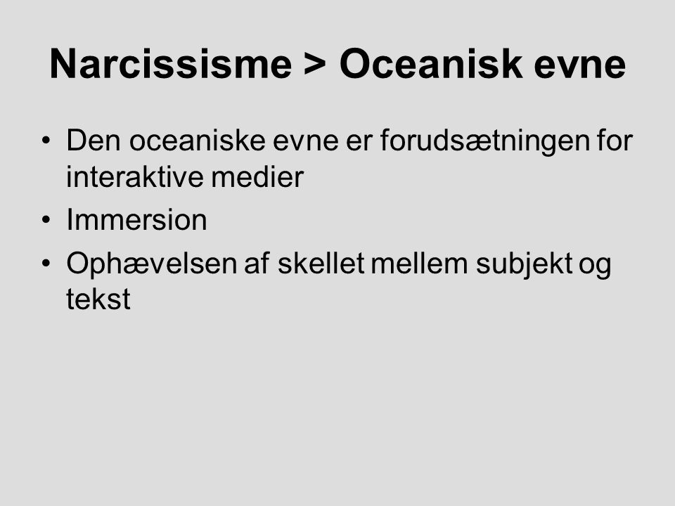 Den oceaniske evne er forudsætningen for interaktive medier Immersion Ophævelsen af skellet mellem subjekt og tekst