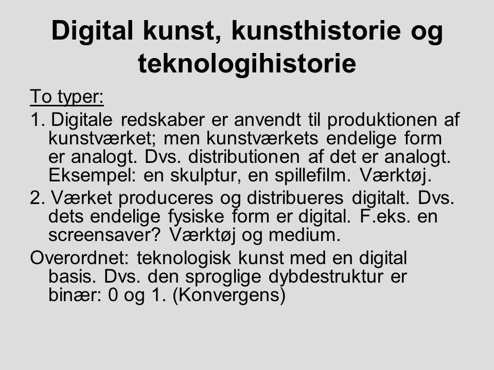 Digital kunst, kunsthistorie og teknologihistorie To typer: 1.