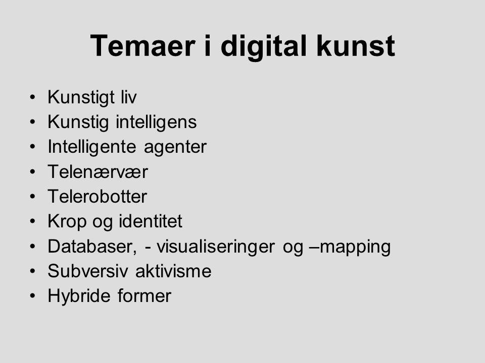 Temaer i digital kunst Kunstigt liv Kunstig intelligens Intelligente agenter Telenærvær Telerobotter Krop og identitet Databaser, - visualiseringer og –mapping Subversiv aktivisme Hybride former
