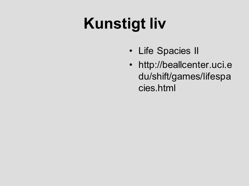 Kunstigt liv Life Spacies II http://beallcenter.uci.e du/shift/games/lifespa cies.html