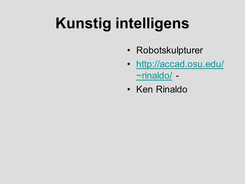 Kunstig intelligens Robotskulpturer http://accad.osu.edu/ ~rinaldo/ -http://accad.osu.edu/ ~rinaldo/ Ken Rinaldo