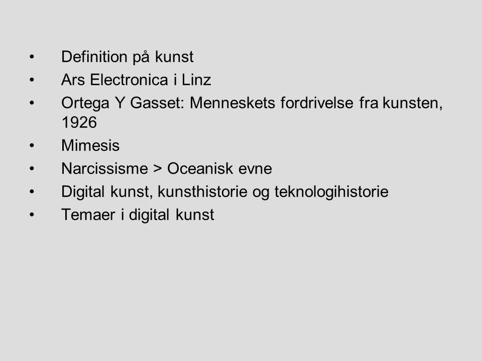 Definition på kunst Ars Electronica i Linz Ortega Y Gasset: Menneskets fordrivelse fra kunsten, 1926 Mimesis Narcissisme > Oceanisk evne Digital kunst, kunsthistorie og teknologihistorie Temaer i digital kunst