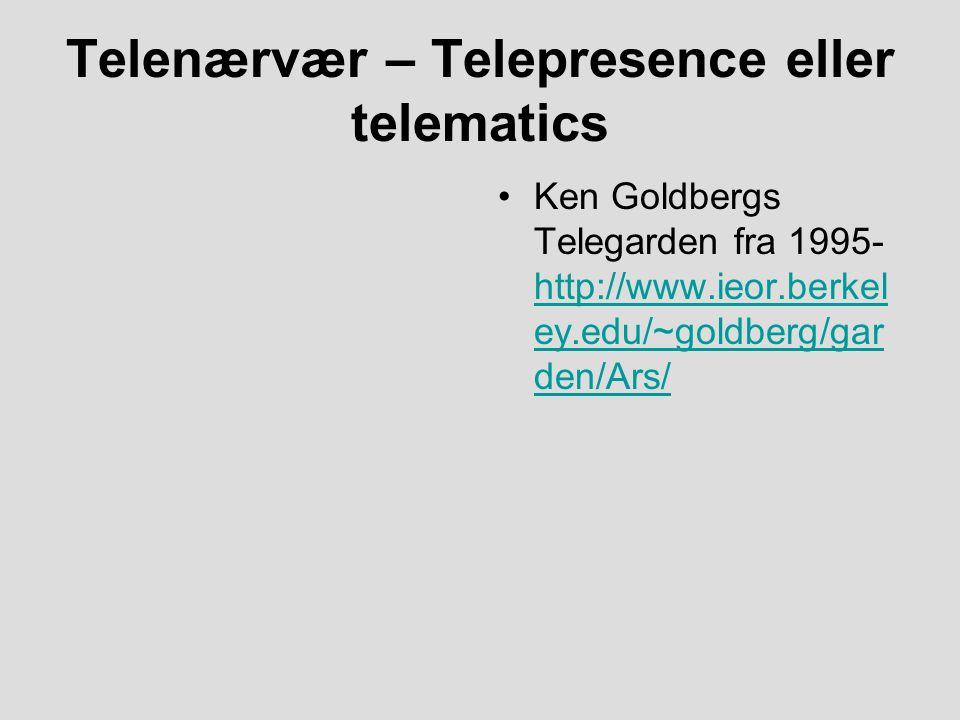 Telenærvær – Telepresence eller telematics Ken Goldbergs Telegarden fra 1995- http://www.ieor.berkel ey.edu/~goldberg/gar den/Ars/ http://www.ieor.berkel ey.edu/~goldberg/gar den/Ars/