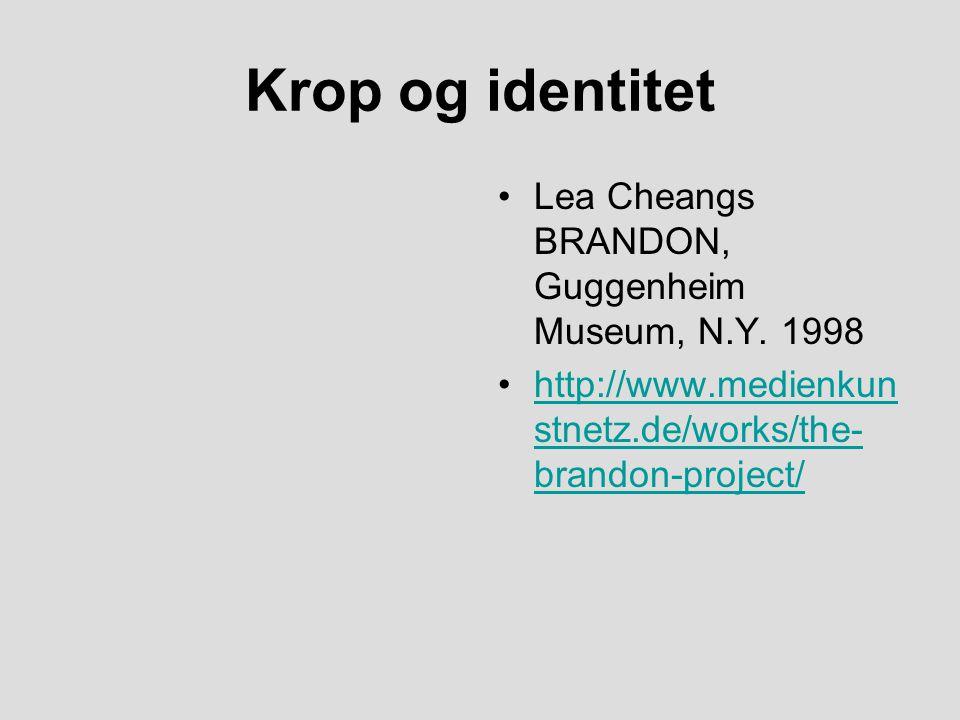 Krop og identitet Lea Cheangs BRANDON, Guggenheim Museum, N.Y.