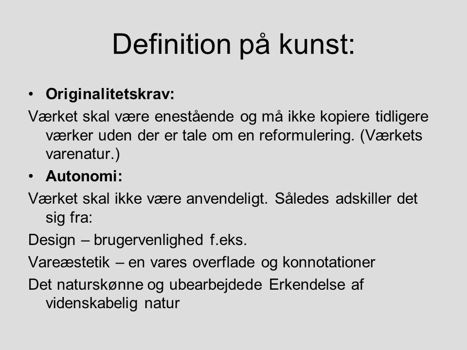 Definition på kunst: Originalitetskrav: Værket skal være enestående og må ikke kopiere tidligere værker uden der er tale om en reformulering.