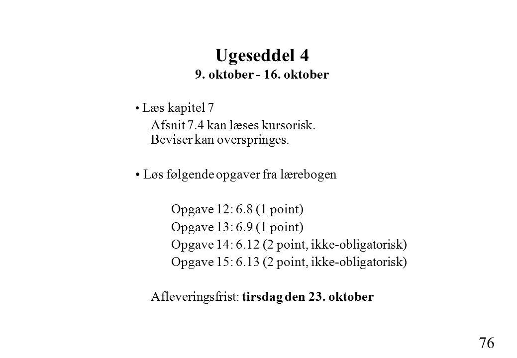 76 Ugeseddel 4 9. oktober - 16. oktober Læs kapitel 7 Afsnit 7.4 kan læses kursorisk.