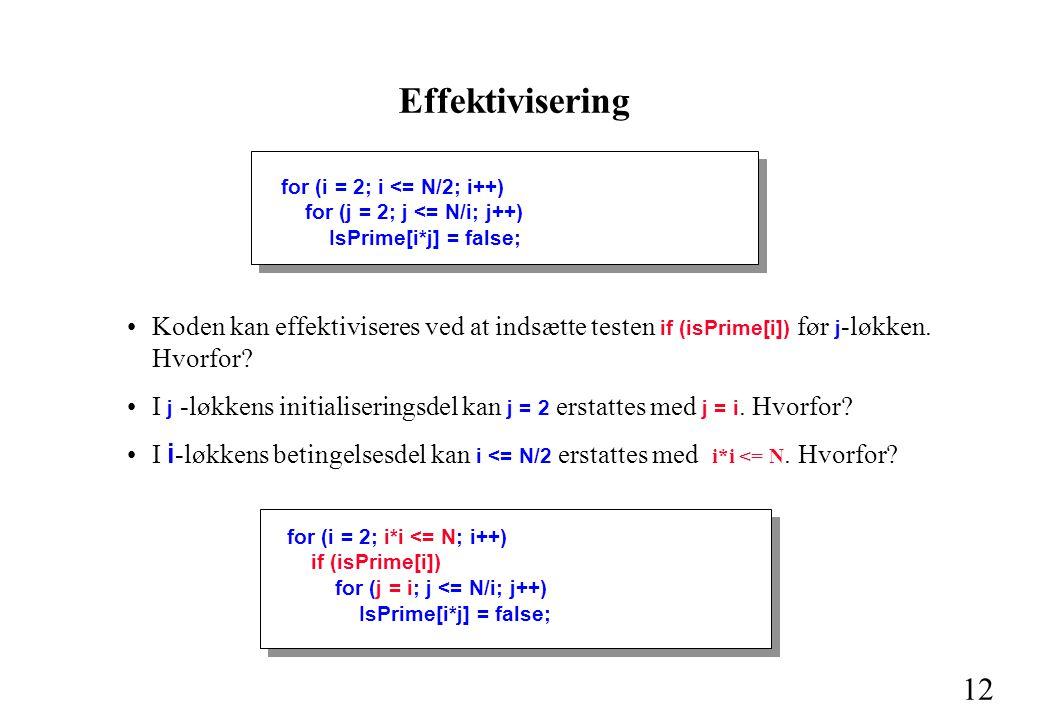 12 Koden kan effektiviseres ved at indsætte testen if (isPrime[i]) før j -løkken.