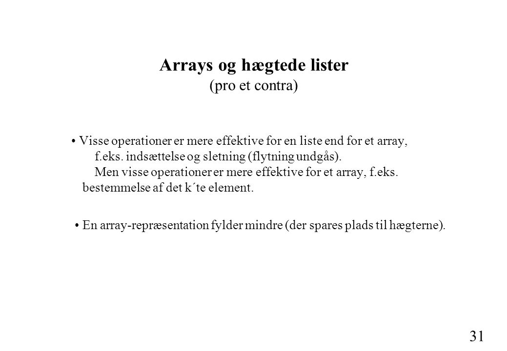 31 Arrays og hægtede lister (pro et contra) Visse operationer er mere effektive for en liste end for et array, f.eks.