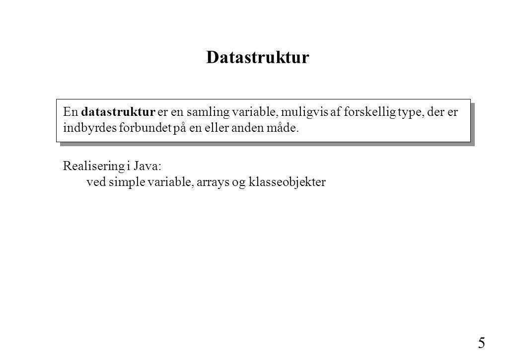 5 En datastruktur er en samling variable, muligvis af forskellig type, der er indbyrdes forbundet på en eller anden måde.