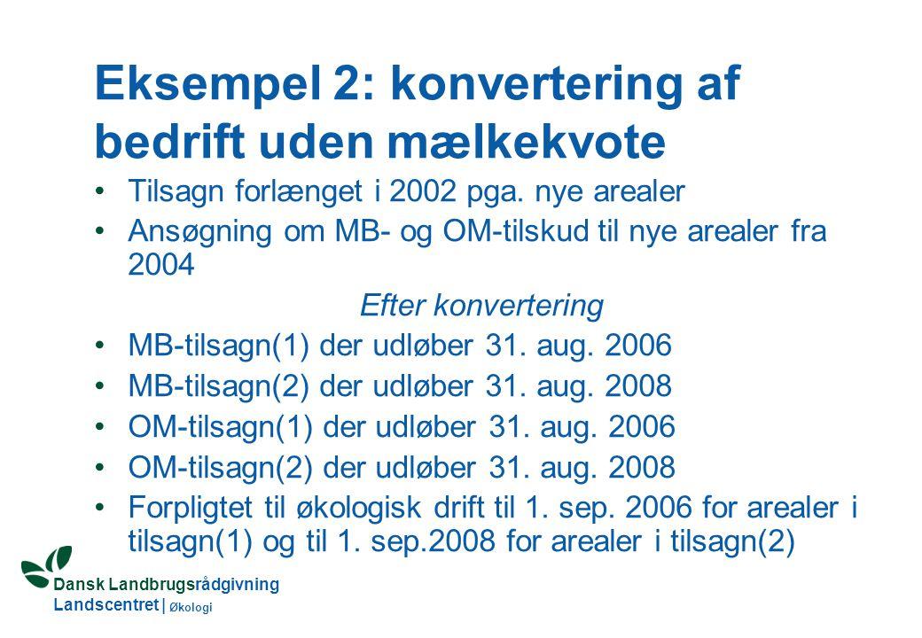Dansk Landbrugsrådgivning Landscentret | Økologi Eksempel 1: konvertering af bedrift med mælkekvote Tilsagn forlænget i 2002 pga.