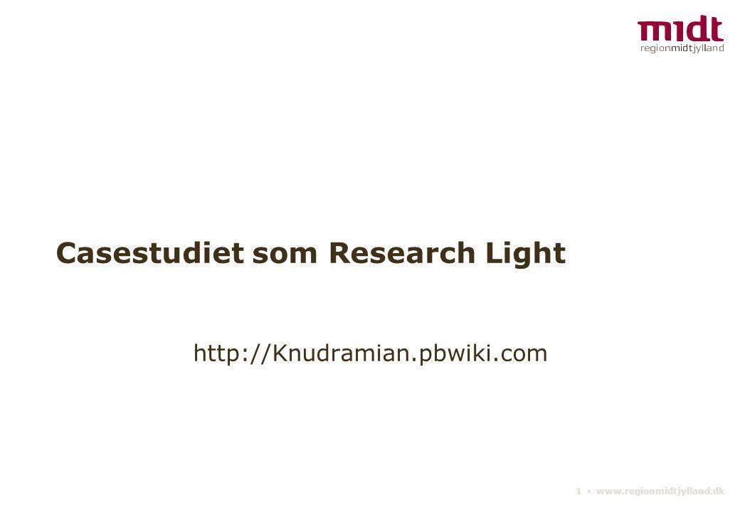 1 ▪ www.regionmidtjylland.dk Casestudiet som Research Light http://Knudramian.pbwiki.com