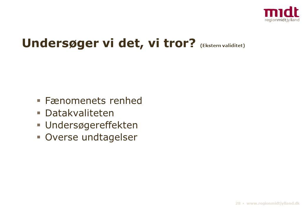 28 ▪ www.regionmidtjylland.dk Undersøger vi det, vi tror.